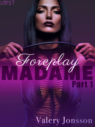 Madame 1: Foreplay - Erotic Short Story