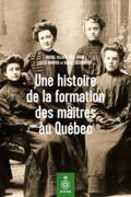 Une histoire de la formation des maîtres au Québec