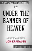 Under the Banner of Heaven: A Story of Violent Faith byJon Krakauer: Conversation Starters