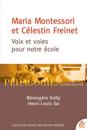 Maria Montessori et Célestin Freinet. Voix et voies pour notre école