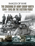 The Crushing of Army Group North 1944-1945 on the Eastern Front