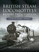 British Steam Locomotives Before Preservation