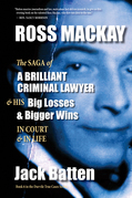Ross Mackay, The Saga of a Brilliant Criminal Lawyer