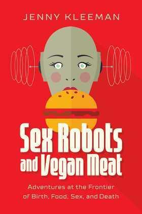 Sex Robots and Vegan Meat