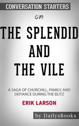 The Splendid and the Vile: A Saga of Churchill, Family, and Defiance During the Blitz byErik Larson: Conversation Starters