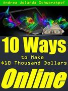 10 Ways To Make $10 Thousand Dollars Online