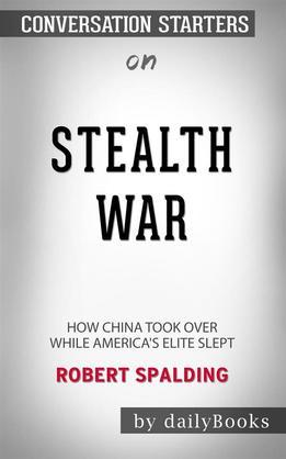 Stealth War: How China Took Over While America's Elite Slept byRobert Spalding: Conversation Starters