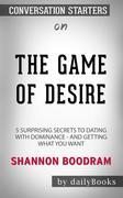 The Game of Desire: 5 Surprising Secrets to Dating with Dominance - and Getting What You Want byShannon Boodram: Conversation Starters