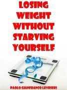 Losing Weight Without Starving Yourself
