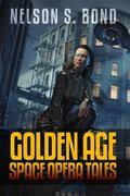 Nelson S. Bond: Golden Age Space Opera Tales