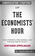 The Economists' Hour: False Prophets, Free Markets, and the Fracture of Society byBinyamin Appelbaum: Conversation Starters