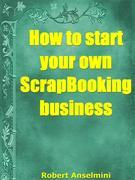 How to Start Your Own ScrapBooking Business