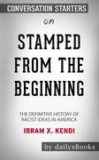 Stamped from the Beginning: The Definitive History of Racist Ideas in America by Ibram X. Kendi: Conversation Starters