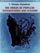 The Origins of Popular Superstitions and Customs