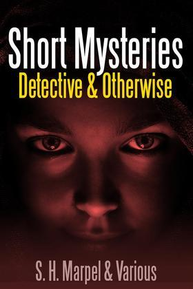 Short Mysteries, Detective & Otherwise