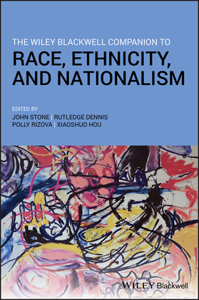 The Wiley Blackwell Companion to Race, Ethnicity, and Nationalism