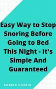 Easy Way to Stop Snoring Before Going to Bed This Night - It's Simple And Guaranteed
