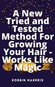 A New Tried and Tested Method For Growing Your Hair - Works Like Magic