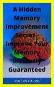 A Hidden Memory Improvement Secret - Improve Your Memory Instantly Guaranteed