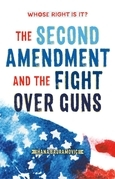 Whose Right Is It? The Second Amendment and the Fight Over Guns