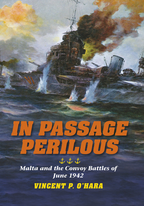 In Passage Perilous: Malta and the Convoy Battles of June 1942
