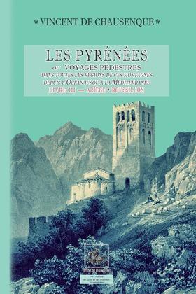 Les Pyrénées (ou voyages pédestres dans les régions de ces montagnes depuis l'Océan jusqu'à la Méditerranée) • Livre 3 : Ariège-Roussillon (Pyrénées-Orientales)
