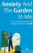 Anxiety And The Garden In Me