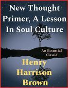 New Thought Primer, A Lesson In Soul Culture