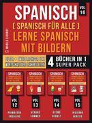 Spanisch (Spanisch für alle) Lerne Spanisch mit Bildern (Vol 16) Super Pack 4 Bücher in 1