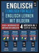 Englisch ( Englisch für alle ) Englisch Lernen Mit Bildern (Vol 16) Super Pack 4 Bücher in 1