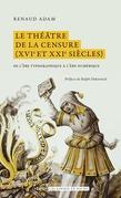 Le théâtre de la censure (XVIe et XXIe siècles)