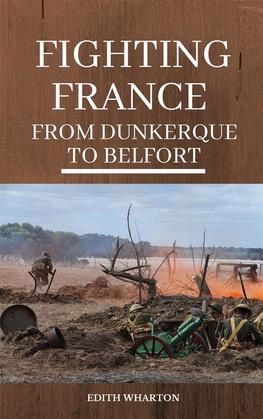 Fighting France, from Dunkerque to Belfort
