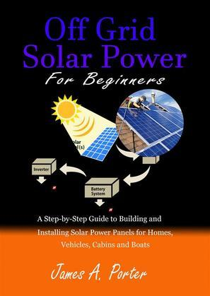 Off Grid Solar Power For Beginners