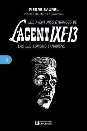 aventures étranges de l'agent IXE-13 L'as des espions canadiens, tome 1