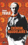 Crénom, Baudelaire ! (extrait gratuit)