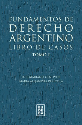 Fundamentos de derecho argentino. Libro de casos. Tomo 1