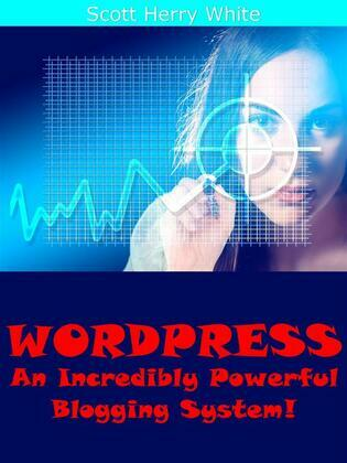 Wordpress - An Incredibly Powerful Blogging System!