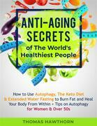 Anti-Aging Secrets of The World's Healthiest People: How to Use Autophagy, The Keto Diet & Extended Water Fasting to Burn Fat and Heal Your Body From Within + Tips on Autophagy for Women & Over 50s