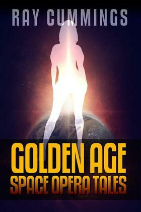Ray Cummings: Golden Age Space Opera Tales