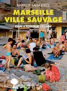 Ville sauvage :  Marseille