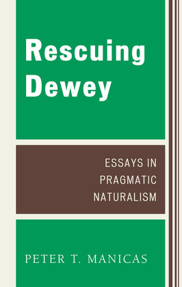 Rescuing Dewey: Essays in Pragmatic Naturalism