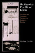 The Decadent Republic of Letters: Taste, Politics, and Cosmopolitan Community from Baudelaire to Beardsley