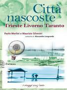 Città nascoste. Trieste Livorno Taranto