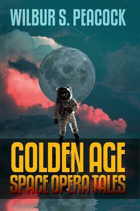 Wilbur S. Peacock: Golden Age Space Opera Tales