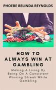 How To Always Win At Gambling