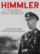 Himmler - Il burocrate dello sterminio
