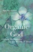Organic God: Lenten Meditations on the Words of Jesus