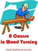 A Course In Wood Turning