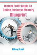 Instant Profit Guide  To Online Business Mastery Blueprint