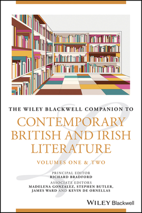 The Wiley Blackwell Companion to Contemporary British and Irish Literature
